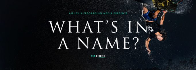 What's in a name? -The new kitesurfing movie by Airush kiteboarding